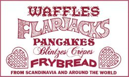 Waffles, Flapjacks, Pancakes, Blintzes and Frybread From Scandinavia and Around the World