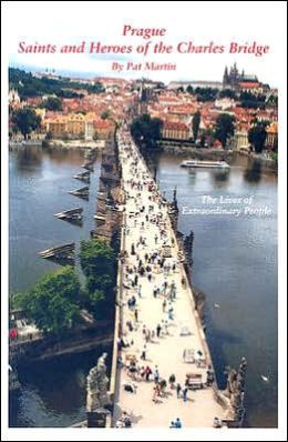 Saints and Heroes of the Charles Bridge: The Lives of Extraordinary People