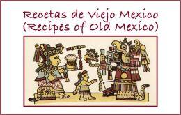 Recetas de Viejo Mexico (Recipes of Old Mexico)