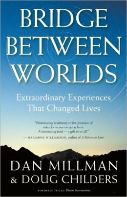 Bridge Between Worlds: Extraordinary Experiences That Changed Lives