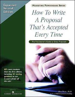 How to Write A Proposal That's Accepted Every Time, Expanded Second Edition: The Practitioner's Guide to Great Proposals