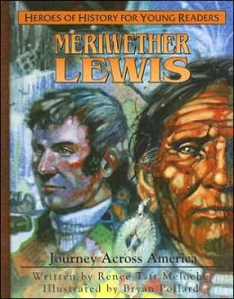 Heroes of History for Young Readers: Meriwether Lewis: Journey Across America