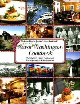 Savor Washington Cookbook: Washington's Finest Restaurants Their Recipes and Their Histories