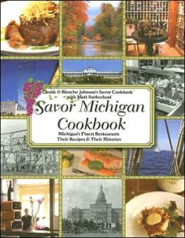Savor Michigan Cookbook: Michigan's Finest Restaurants Their Recipes and Their Histories