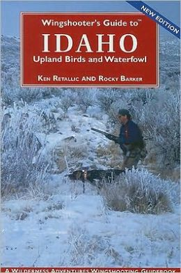 Winghunter's Guide to Idaho: Upland Birds and Waterfowl