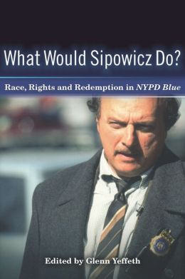 What Would Sipowicz Do?: Race, Rights and Redemption in NYPD Blue