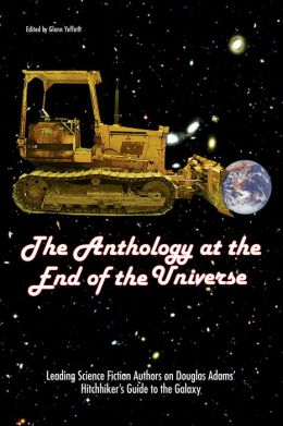 Anthology at the End of the Universe: Leading Science Fiction Authors on Douglas Adams' The Hitchhiker's Guide to the Galaxy (Smart Pop Series)