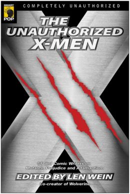 Unauthorized X-Men: SF and Comic Writers on Mutants, Prejudice, and Adamantium