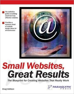 Small Websites, Great Results: The Blueprint for Creating Websites That Really Work