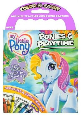 My Little Pony: Ponies & Playtime Activity Traveler (Color-N-Carry Game Book Series)