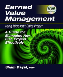 Earned Value Management Using Microsoft Office Project: A Guide for Managing Any Size Project Effectively [With CDROM]