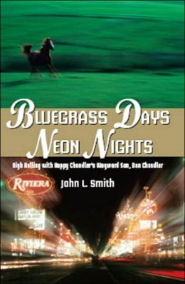 Bluegrass Days, Neon Nights: High Rolling With Happy Chandler's Wayward Son, Dan Chandler
