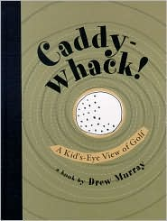 Caddywhack!: A Kid's-Eye View of Golf
