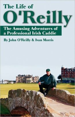 The Life of O'Reilly: The Amusing Adventures of a Professional Irish Caddie