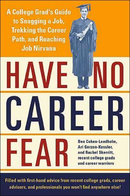 Have No Career Fear: A College Grad's Guide to Snagging a Job, Trekking the Career Path, and Reaching Job Nirvana