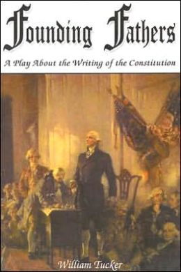 Founding Fathers: A Play about the Writing of the Constitution