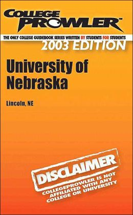University of Nebraska: Off the Record (College Prowler Series)
