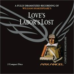 Love's Labor's Lost (Arkangel Complete Shakespeare Series)