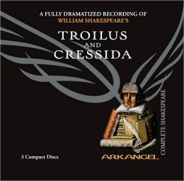 Troilus and Cressida (Arkangel Complete Shakespeare Series)