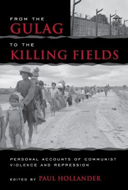 From the Gulag to the Killing Fields: Personal Accounts of Political Violence and Repression in Communist States Paul Hollander and Anne Applebaum