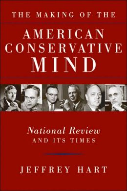 The Making of the American Conservative Mind: National Review and Its Times