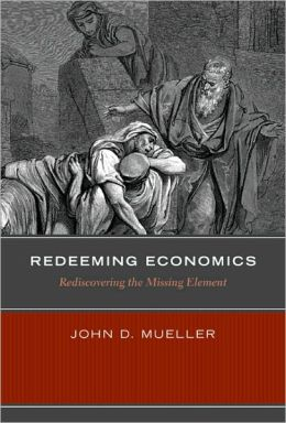 Redeeming Economics: Rediscovering the Missing Element