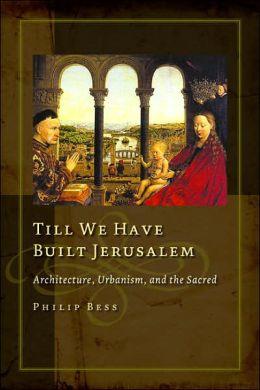 Till We Have Built Jerusalem: Architecture, Urbanism, and the Sacred
