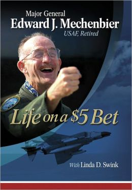 Life on a $5 Bet: Major General Edward J. Mechenbier, USAF Retired