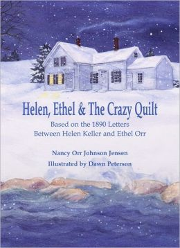 Helen, Ethel and the Crazy Quilt Based on the 1890 Letters Between Helen Keller and Ethel Orr