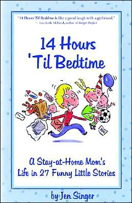 14 Hours Til Bedtime: A Stay-at-Home Mom's Life in 27 Funny Little Stories