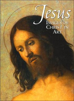 Jesus: Images of Christ in Art