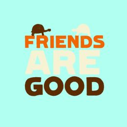 Friends are Good