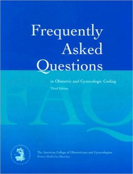 Frequently Asked Questions in Obstetric and Gynecologic Coding
