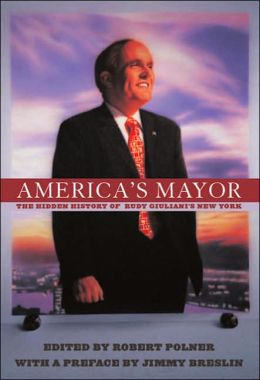 America's Mayor: The Hidden History of Rudy Giuliani's New York