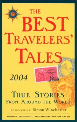The Best Travelers' Tales 2004: True Stories from Around the World
