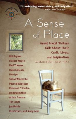 Sense of Place: Great Travel Writers Talk about Their Craft, Lives, and Inspiration
