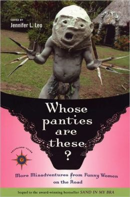 Whose Panties Are These? More Misadventures from Funny Women on the Road