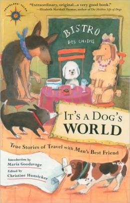 It's A Dog's World: True Stories of Travel with Man's Best Friend