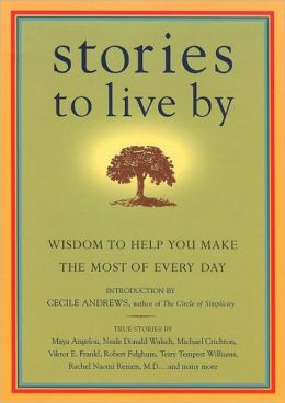 Stories to Live by: Wisdom to Help You Make the Most of Every Day