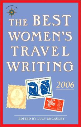 Best Women's Travel Writing 2006: True Stories from Around the World