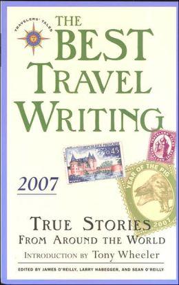 Best Travel Writing 2007: True Stories from Around the World