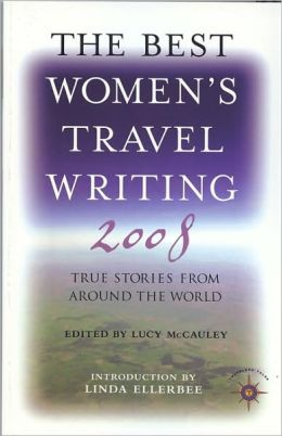 The Best Women's Travel Writing 2008: True Stories from Around the World