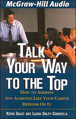 Talk Your Way to the Top: How to Address Any Audience Like Your Career Depends on it