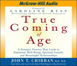 True Coming of Age: A Dynamic Process That Leads to Emotional Well-Being, Spiritual Growth, and Meaningful Relationships