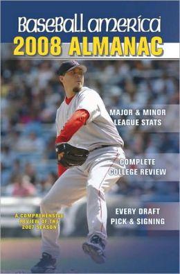 Baseball America 2008 Almanac: A Comprehensive Review of the 2007 Season