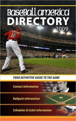 Baseball America 2009 Directory: Your Definitive Guide to the Game