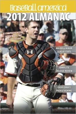 Baseball America 2012 Almanac: A Comprehensive Review of the 2011 Season