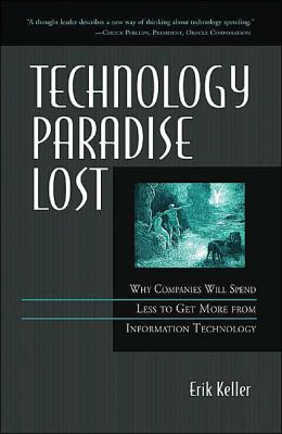 Technology Paradise Lost: Why Companies Will Spend Less to Get More from Information Technology