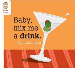 Baby, Mix Me a Drink