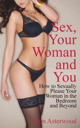 Sex, Your Woman And You